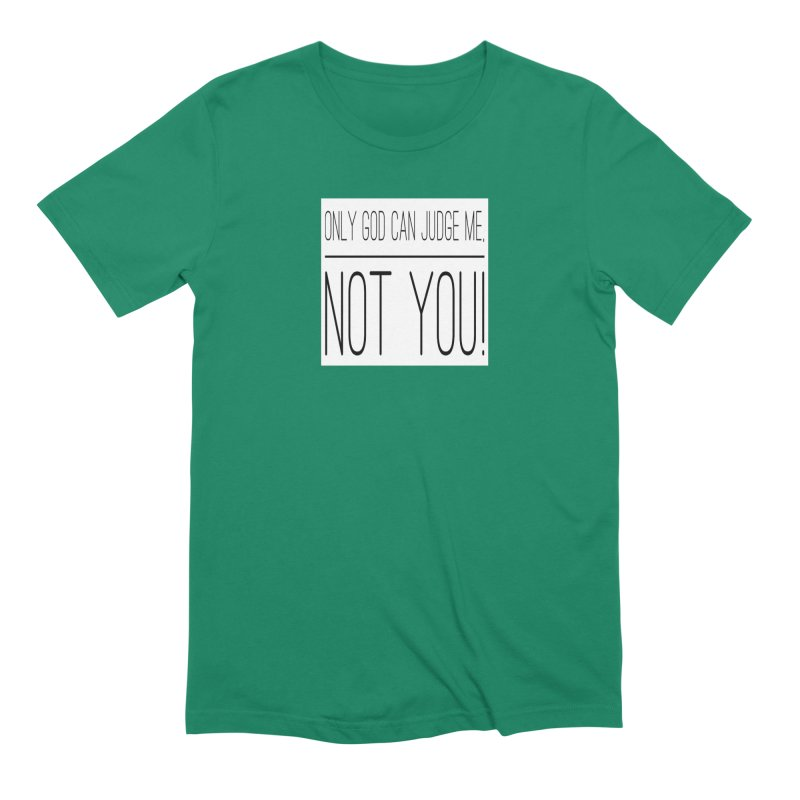 only god can judge me, not you! Men's Extra Soft T-Shirt by IF Creation's Artist Shop