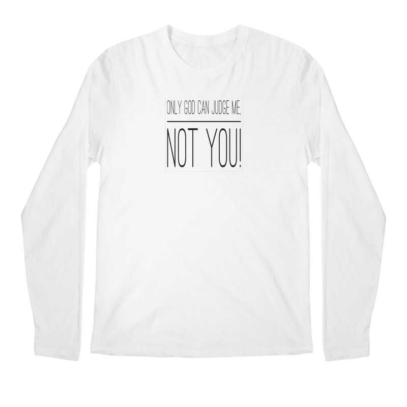 only god can judge me, not you! Men's Regular Longsleeve T-Shirt by IF Creation's Artist Shop