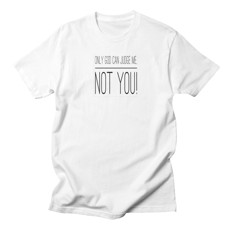 only god can judge me, not you! Women's Regular Unisex T-Shirt by IF Creation's Artist Shop