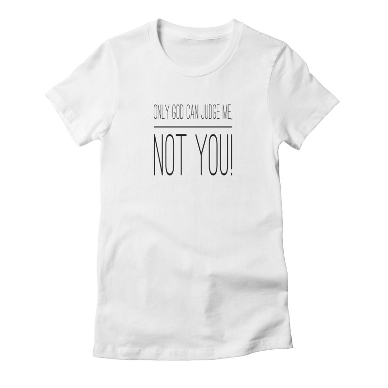 only god can judge me, not you! Women's T-Shirt by IF Creation's Artist Shop