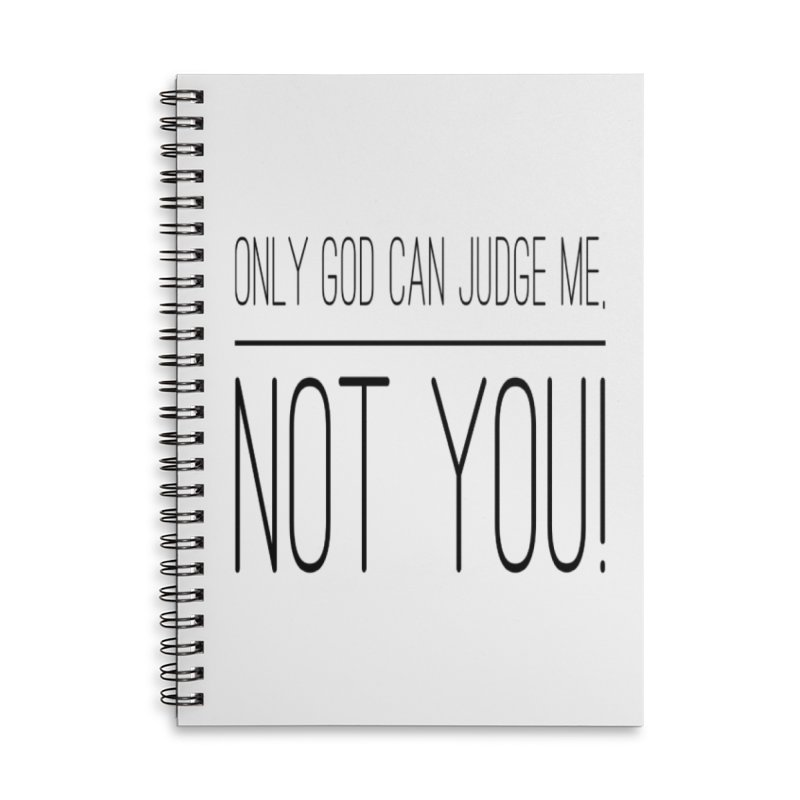 only god can judge me, not you! Accessories Lined Spiral Notebook by IF Creation's Artist Shop