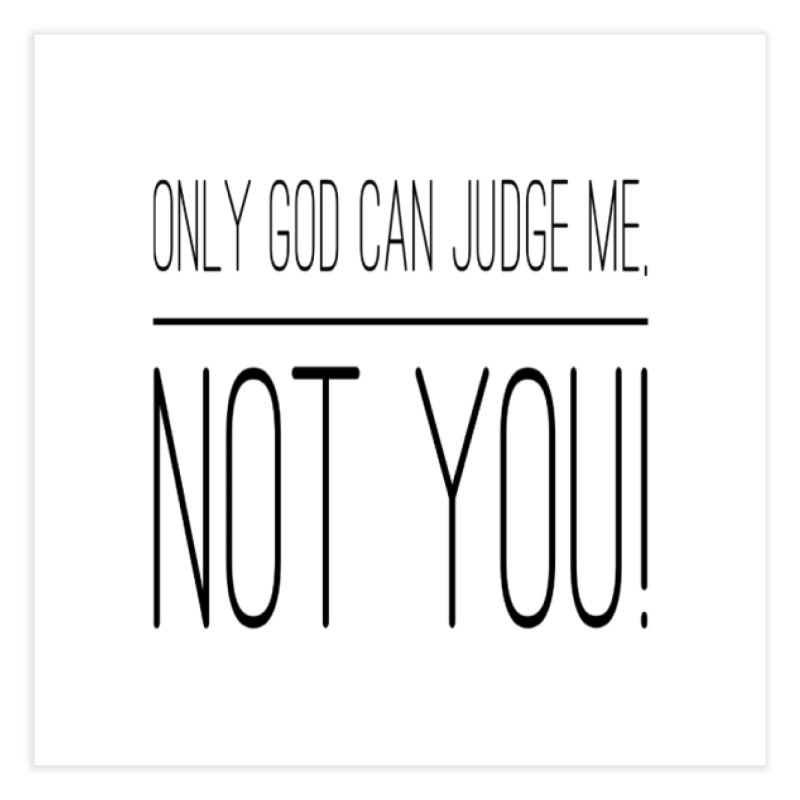 only god can judge me, not you! Home Fine Art Print by IF Creation's Artist Shop