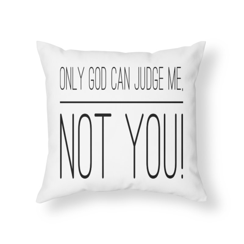 only god can judge me, not you! Home Throw Pillow by IF Creation's Artist Shop