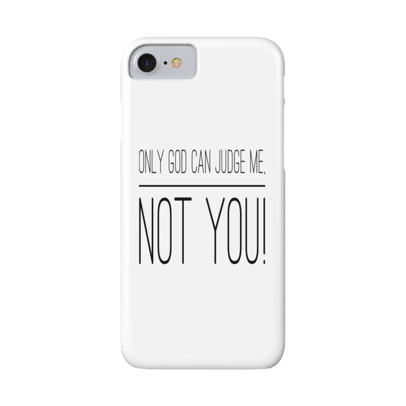 only god can judge me, not you! Accessories Phone Case by IF Creation's Artist Shop