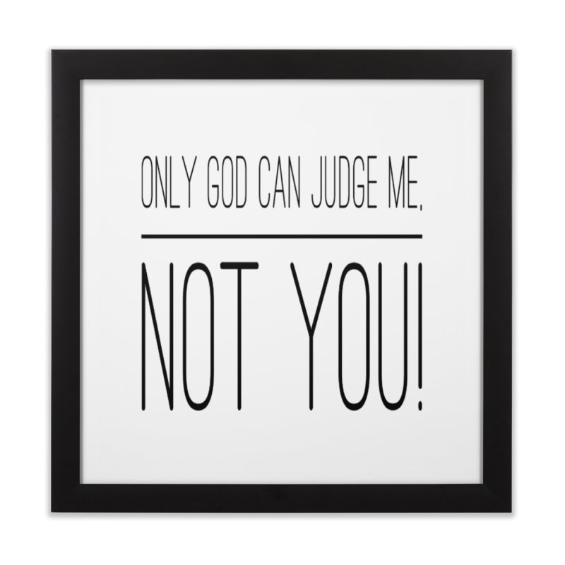 only god can judge me, not you! Home Framed Fine Art Print by IF Creation's Artist Shop