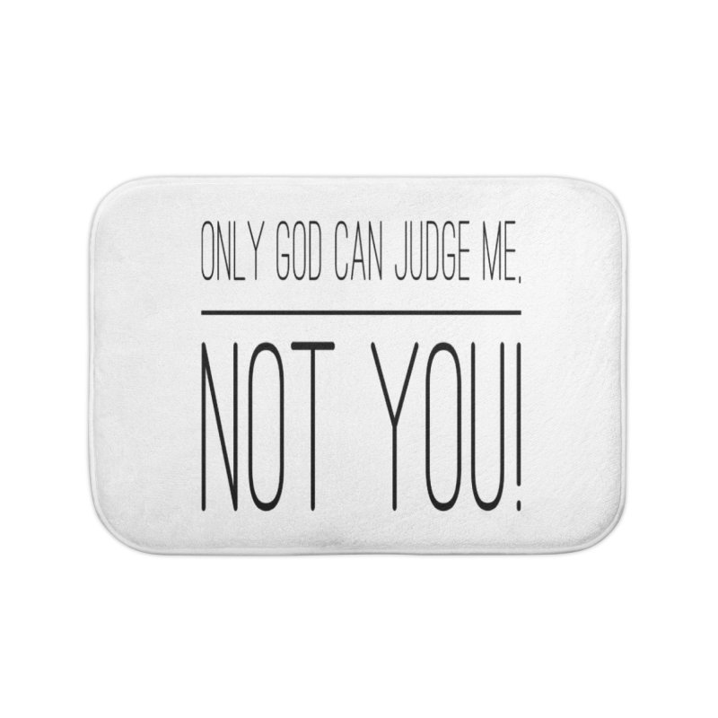 only god can judge me, not you! Home Bath Mat by IF Creation's Artist Shop