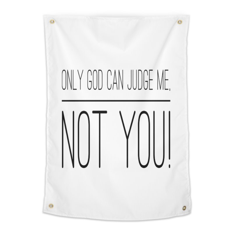 only god can judge me, not you! Home Tapestry by IF Creation's Artist Shop