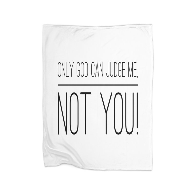 only god can judge me, not you! Home Fleece Blanket Blanket by IF Creation's Artist Shop
