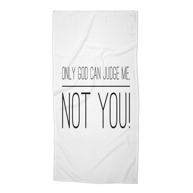 only god can judge me, not you! Accessories Beach Towel by IF Creation's Artist Shop