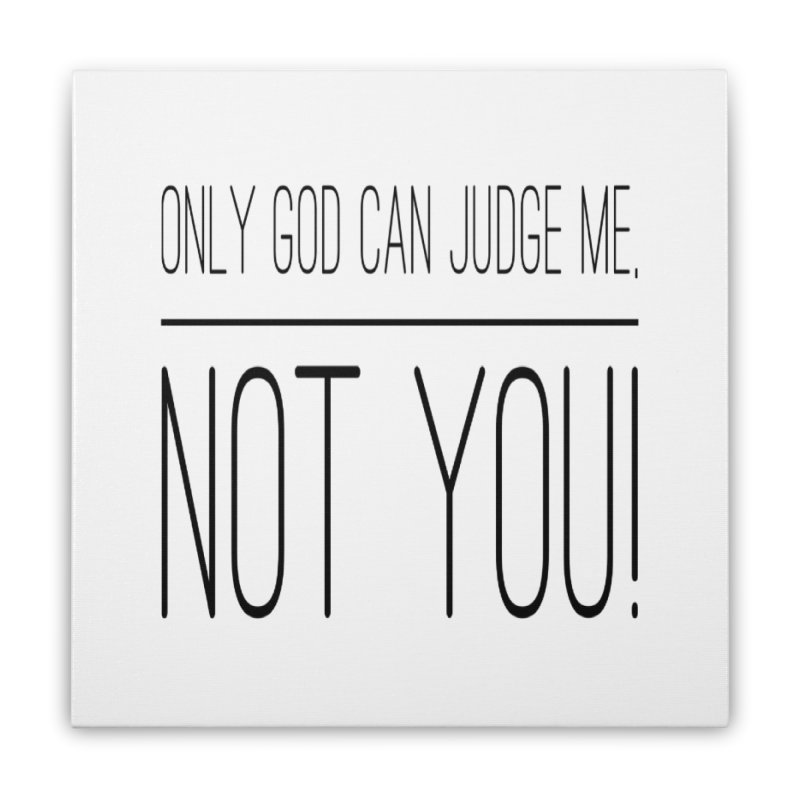 only god can judge me, not you! Home Stretched Canvas by IF Creation's Artist Shop