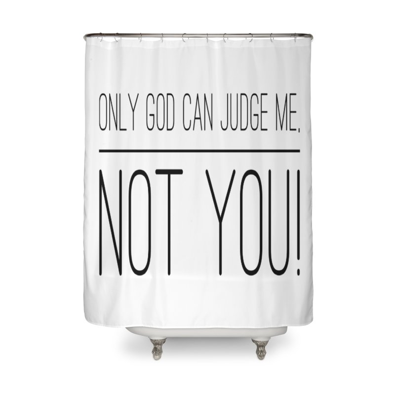 only god can judge me, not you! Home Shower Curtain by IF Creation's Artist Shop