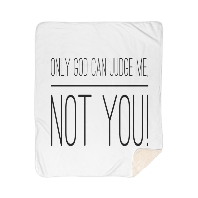 only god can judge me, not you! Home Sherpa Blanket Blanket by IF Creation's Artist Shop