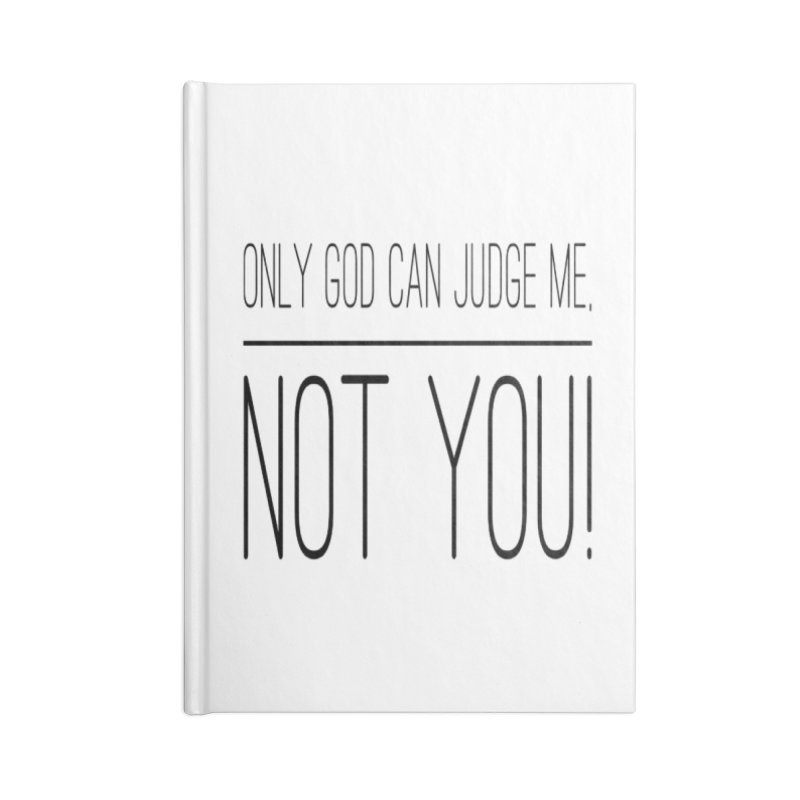 only god can judge me, not you! Accessories Blank Journal Notebook by IF Creation's Artist Shop