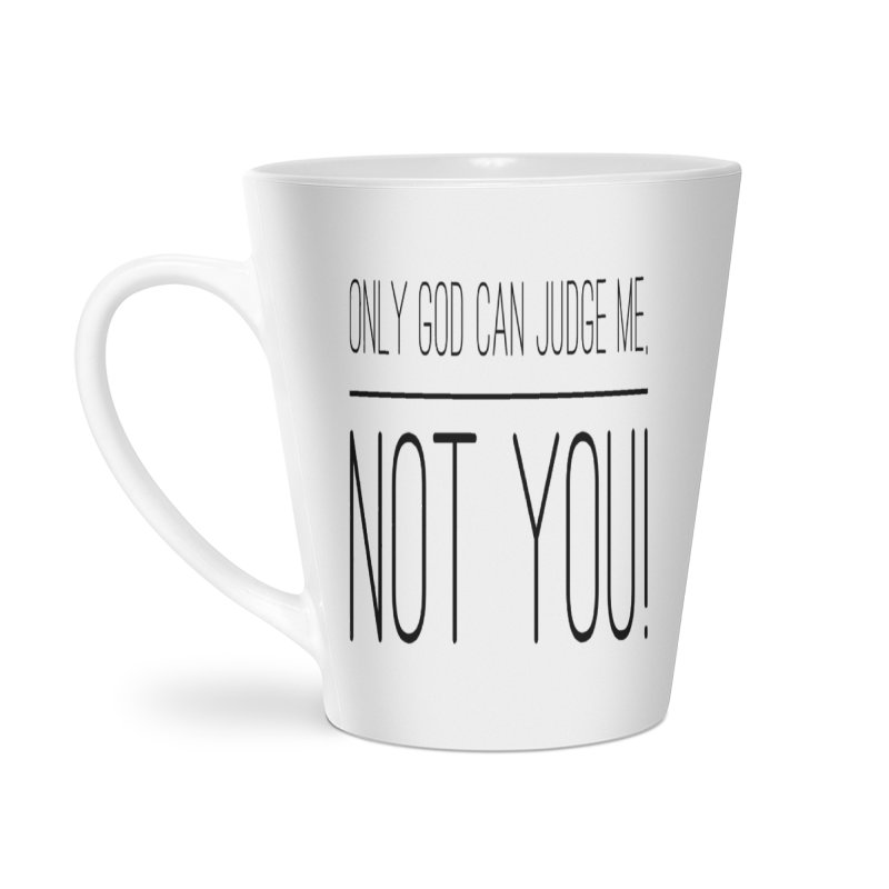 only god can judge me, not you! Accessories Latte Mug by IF Creation's Artist Shop