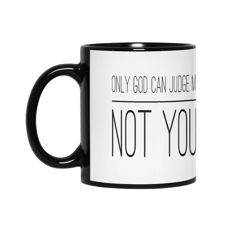 only god can judge me, not you! Accessories Mug by IF Creation's Artist Shop