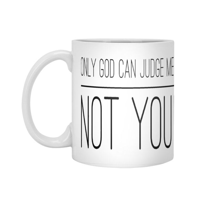 only god can judge me, not you! Accessories Standard Mug by IF Creation's Artist Shop