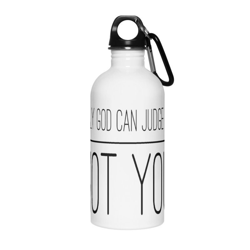 only god can judge me, not you! Accessories Water Bottle by IF Creation's Artist Shop