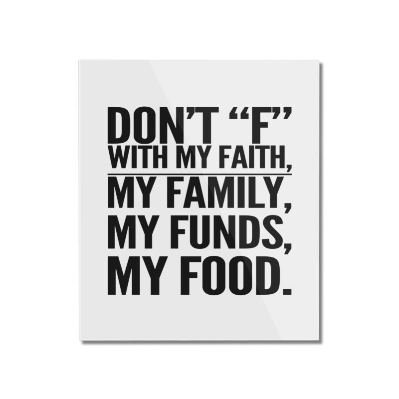 "Don't ""F"" Home Mounted Acrylic Print by IF Creation's Artist Shop"