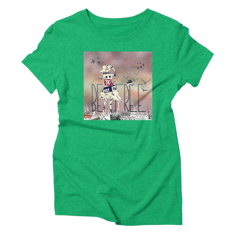 Be Free Women's Triblend T-Shirt by IF Creation's Artist Shop