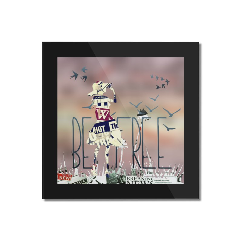 Be Free Home Mounted Acrylic Print by IF Creation's Artist Shop