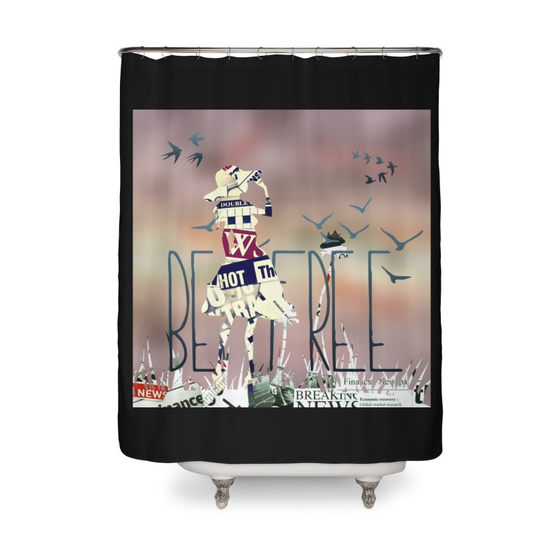 Be Free Home Shower Curtain by IF Creation's Artist Shop