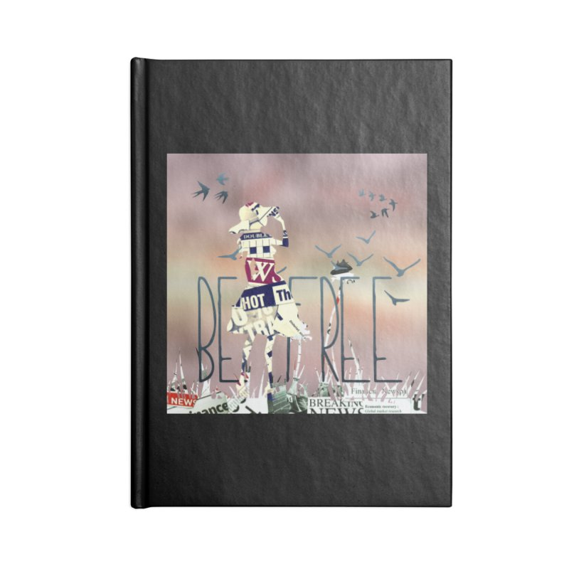 Be Free Accessories Blank Journal Notebook by IF Creation's Artist Shop