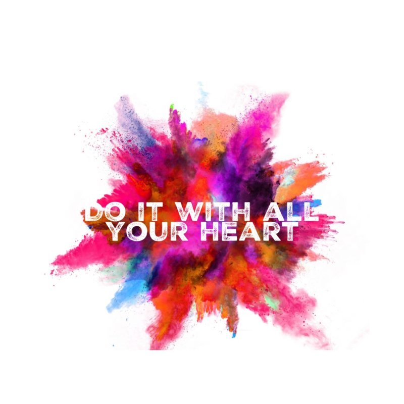 Do it with all your heart by IF Creation's Artist Shop