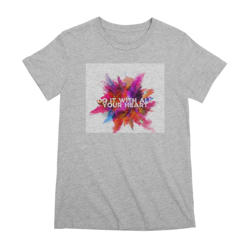 Do it with all your heart Women's Premium T-Shirt by IF Creation's Artist Shop