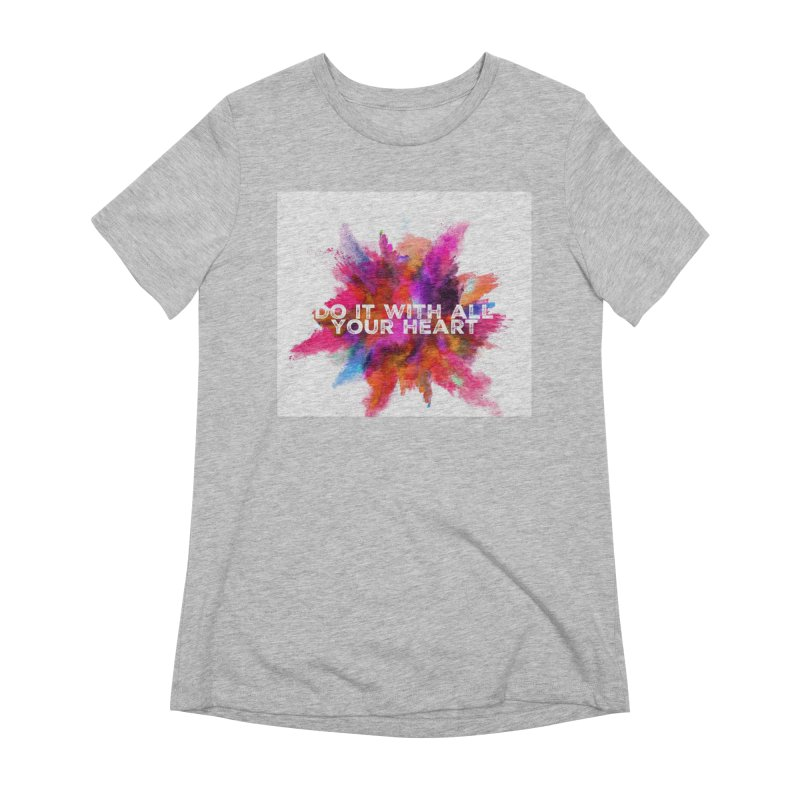 Do it with all your heart Women's Extra Soft T-Shirt by IF Creation's Artist Shop
