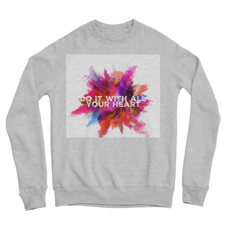 Do it with all your heart Women's Sponge Fleece Sweatshirt by IF Creation's Artist Shop