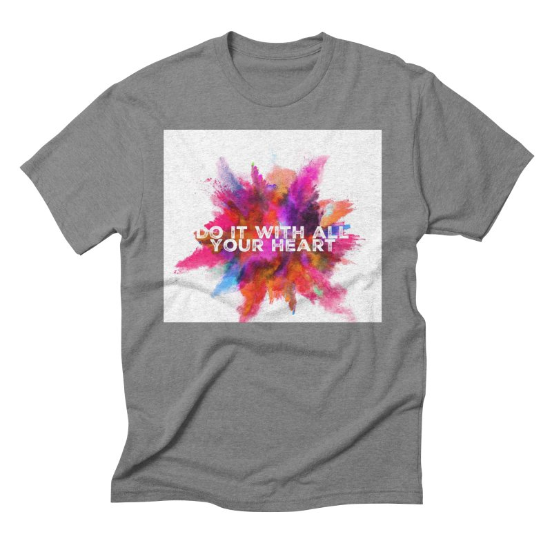 Do it with all your heart Men's T-Shirt by IF Creation's Artist Shop