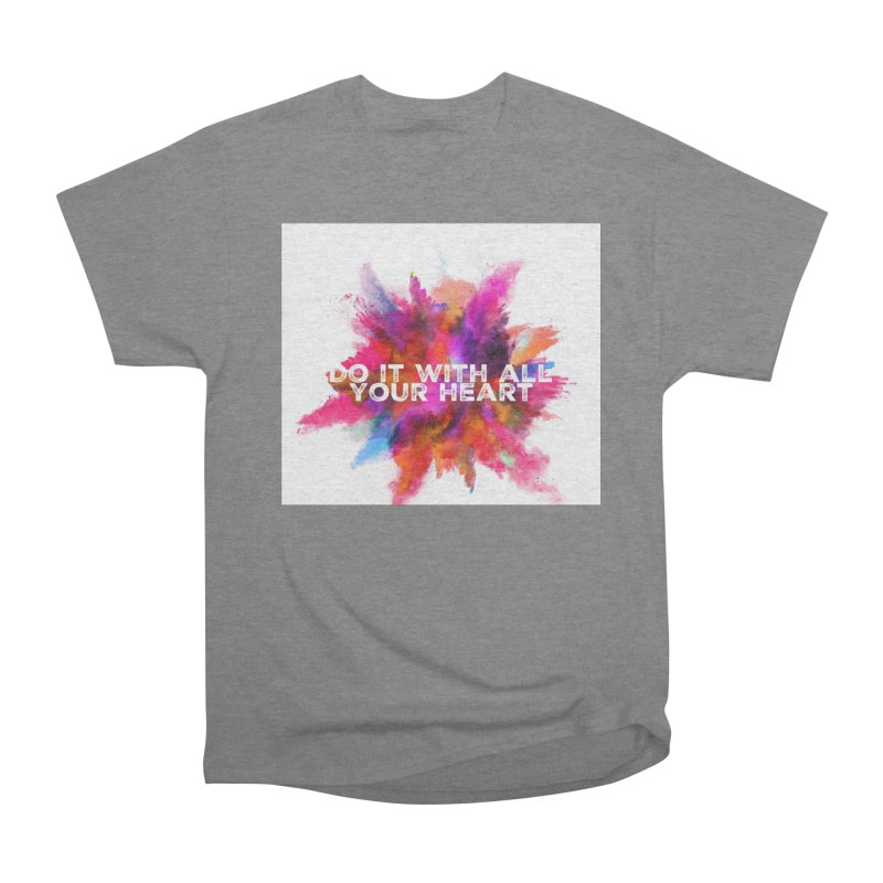 Do it with all your heart Women's Heavyweight Unisex T-Shirt by IF Creation's Artist Shop