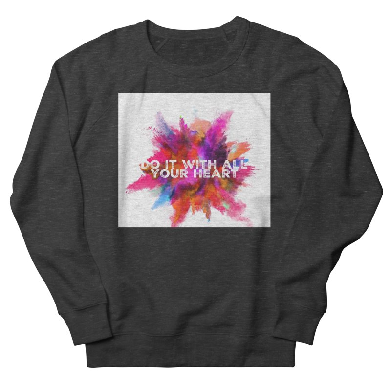 Do it with all your heart Women's French Terry Sweatshirt by IF Creation's Artist Shop