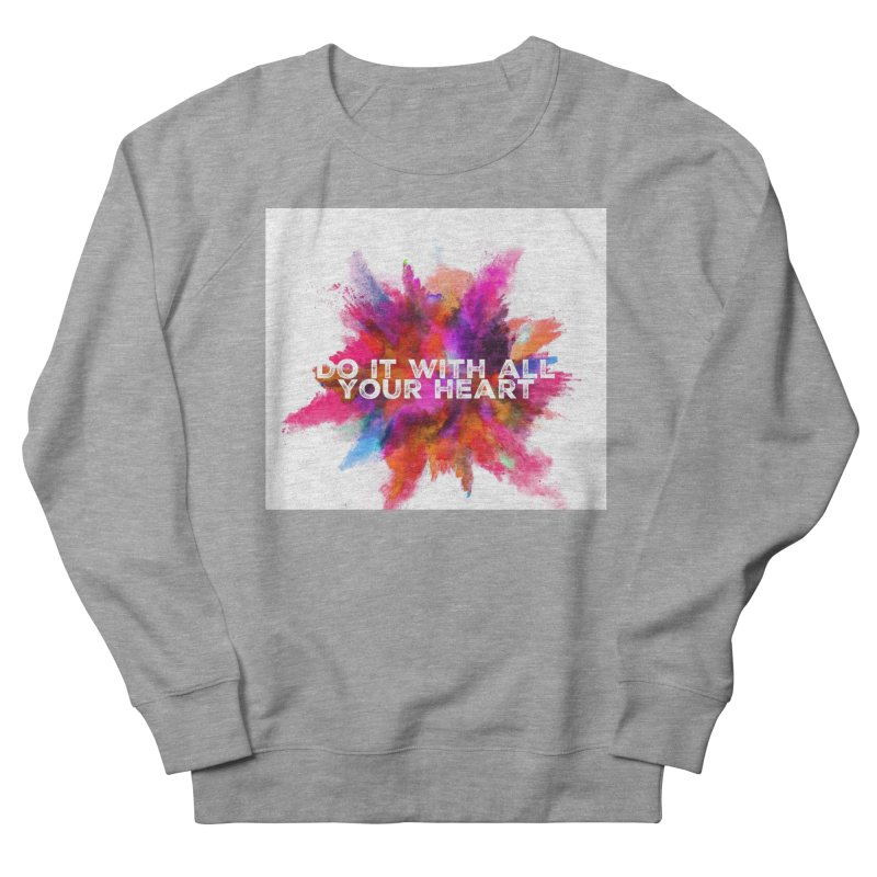 Do it with all your heart Men's French Terry Sweatshirt by IF Creation's Artist Shop