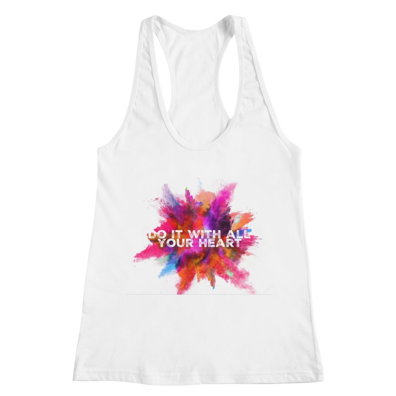 Do it with all your heart Women's Racerback Tank by IF Creation's Artist Shop