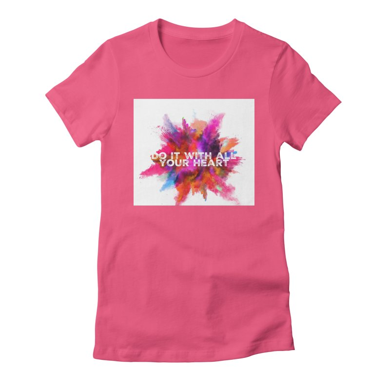 Do it with all your heart Women's Fitted T-Shirt by IF Creation's Artist Shop