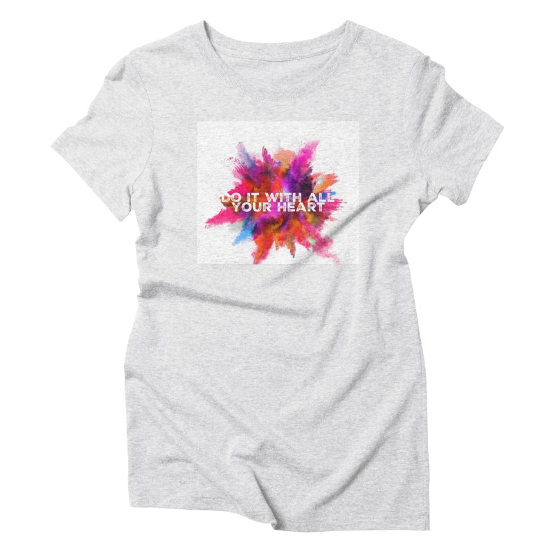 Do it with all your heart Women's Triblend T-Shirt by IF Creation's Artist Shop