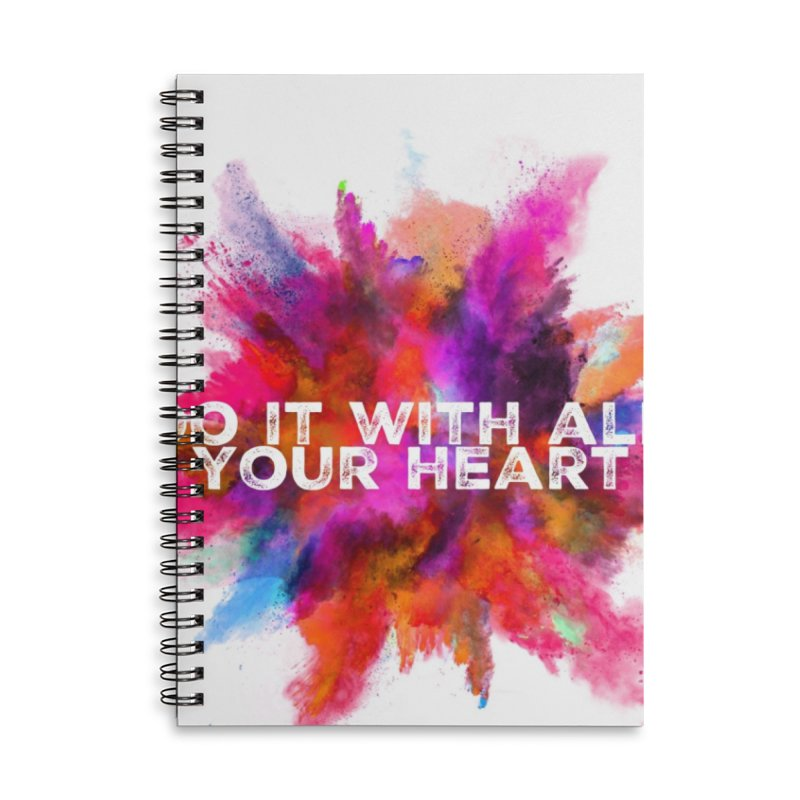 Do it with all your heart Accessories Lined Spiral Notebook by IF Creation's Artist Shop
