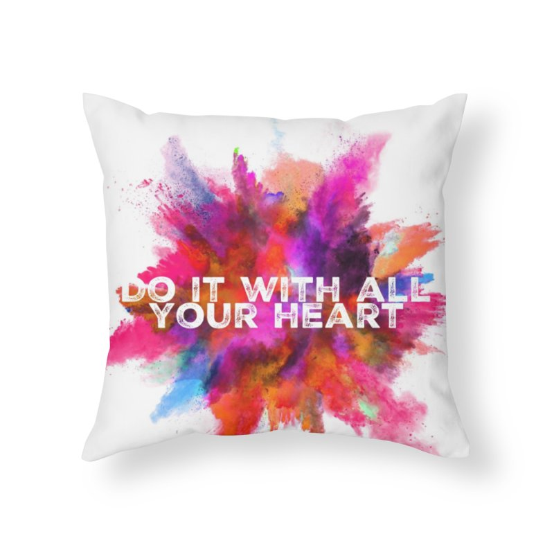 Do it with all your heart Home Throw Pillow by IF Creation's Artist Shop