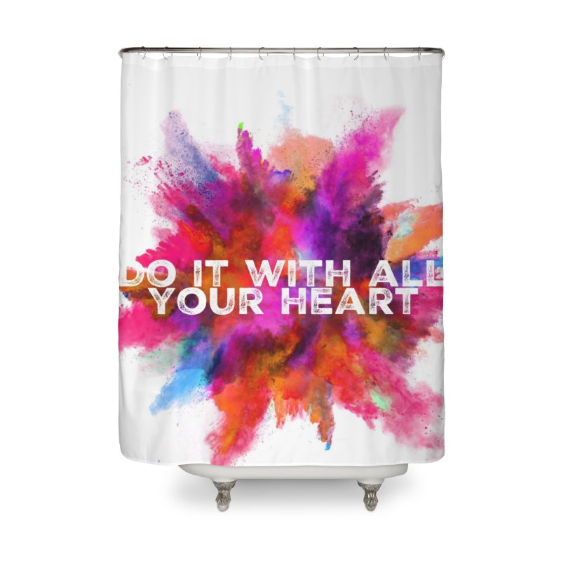 Do it with all your heart Home Shower Curtain by IF Creation's Artist Shop