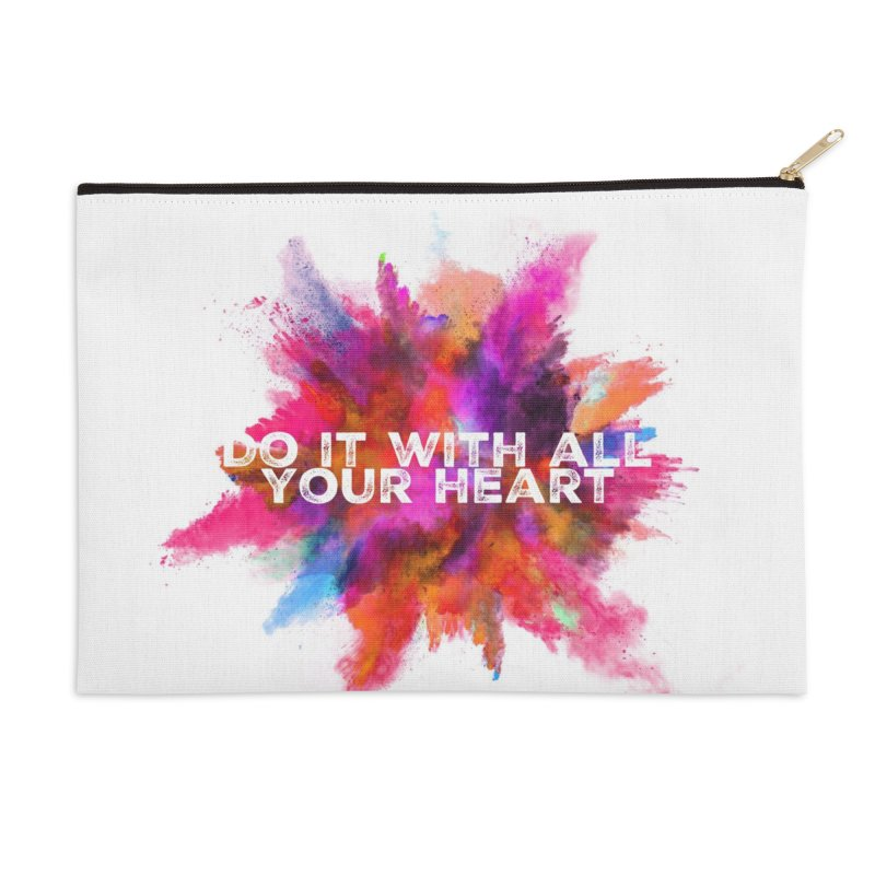 Do it with all your heart Accessories Zip Pouch by IF Creation's Artist Shop