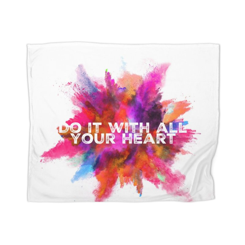 Do it with all your heart Home Blanket by IF Creation's Artist Shop
