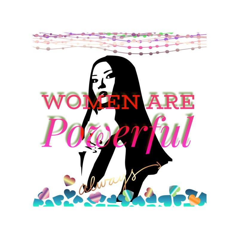 Women are powerful Home Shower Curtain by IF Creation's Artist Shop