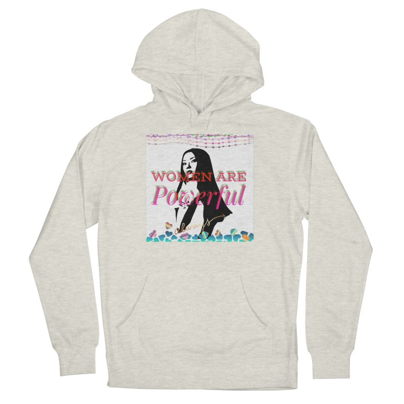 Women are powerful Women's Pullover Hoody by IF Creation's Artist Shop