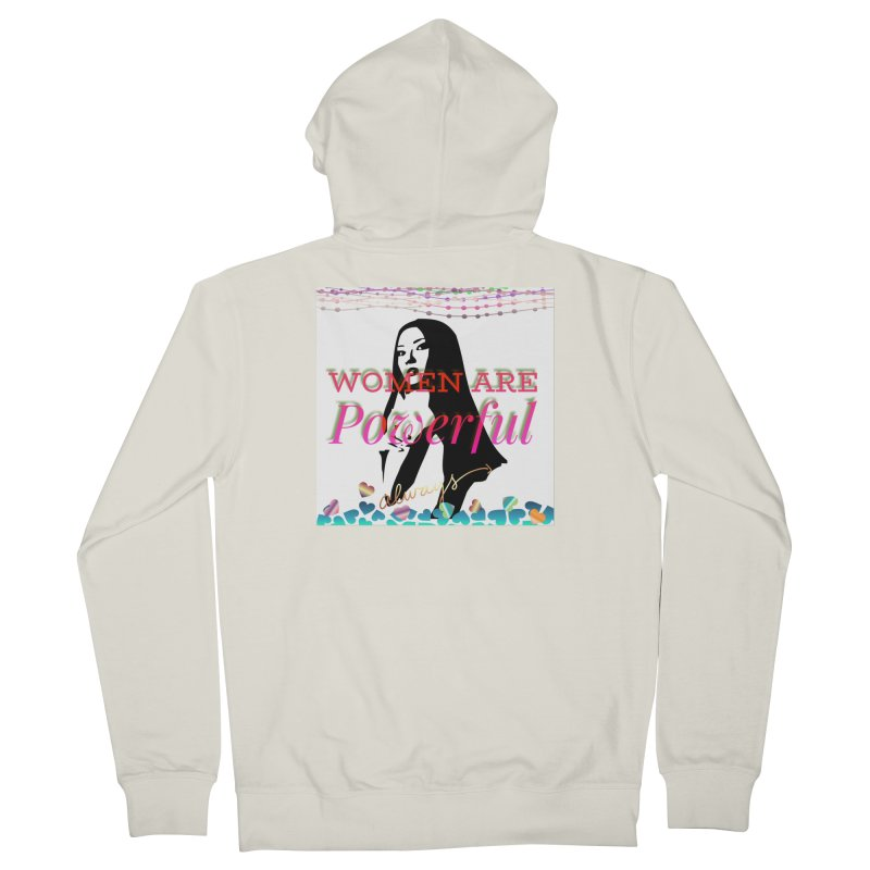 Women are powerful Women's Zip-Up Hoody by IF Creation's Artist Shop