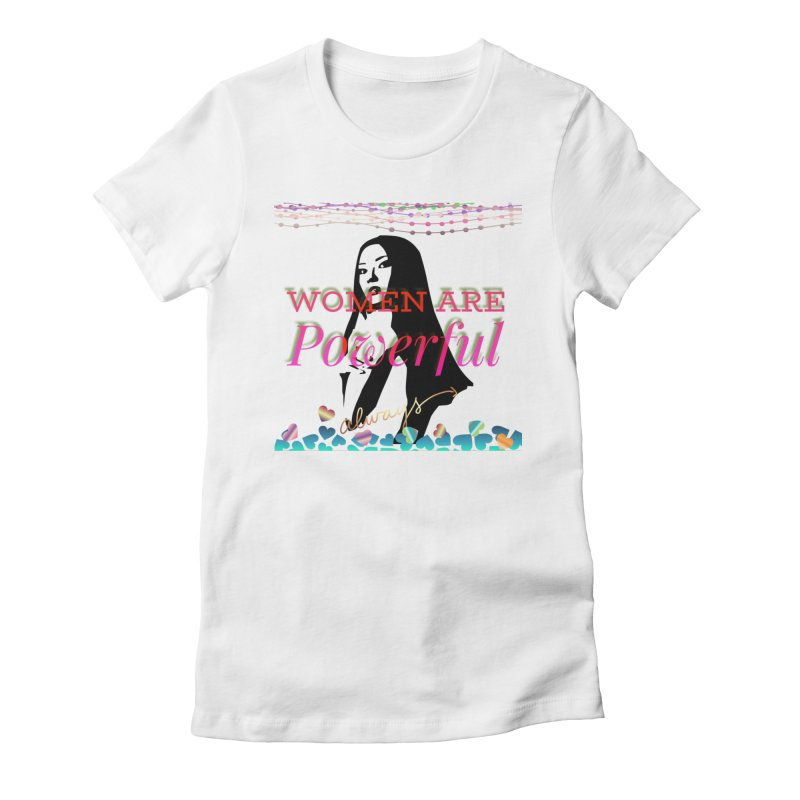 Women are powerful Women's T-Shirt by IF Creation's Artist Shop