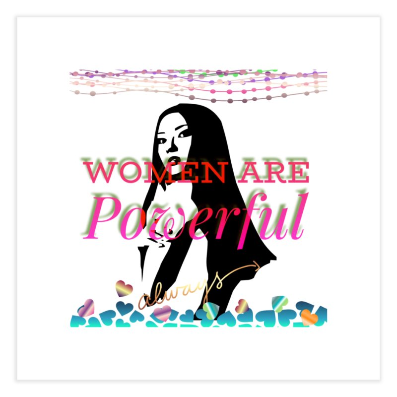 Women are powerful Home Fine Art Print by IF Creation's Artist Shop