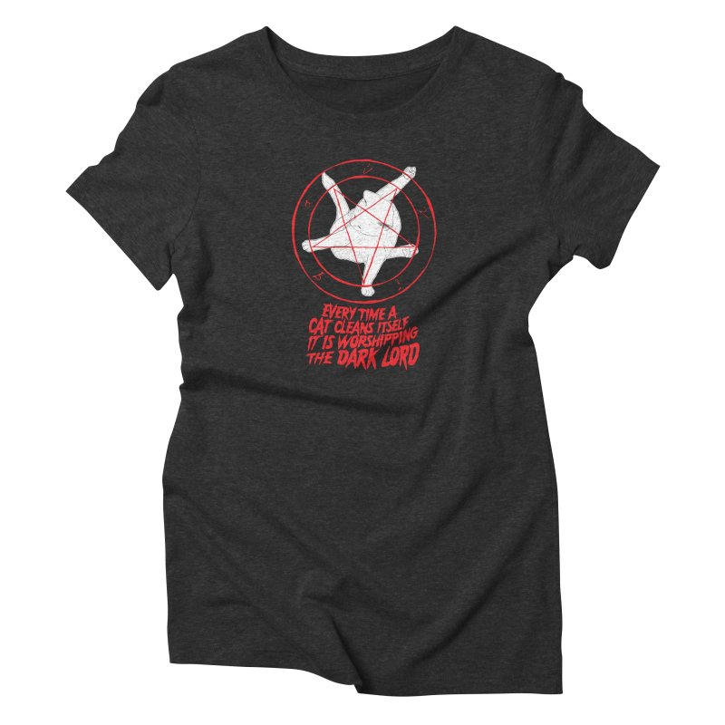 Every Time A Cat Cleans Itself It Is Worshipping The Dark Lord Women's T-Shirt by Iheartjlp