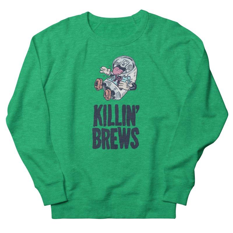 Killin' Brews Men's Sweatshirt by Iheartjlp
