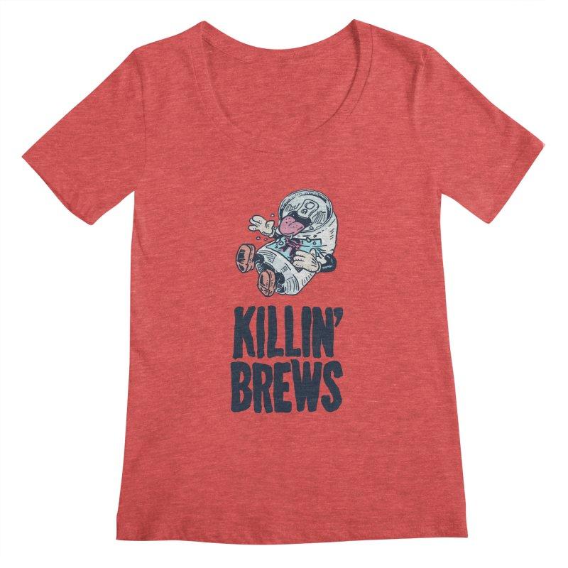 Killin' Brews Women's Regular Scoop Neck by Iheartjlp